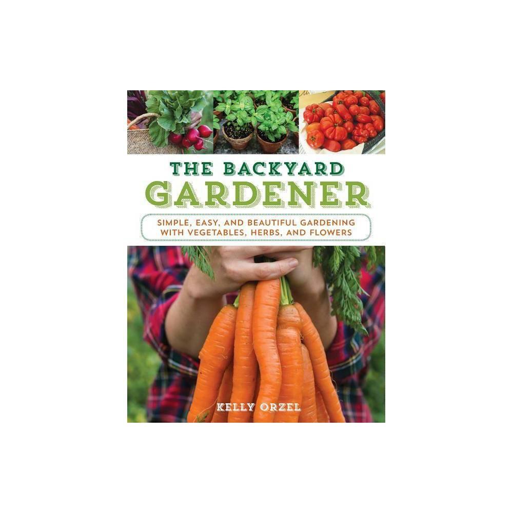The Backyard Gardener By Kelly Orzel Paperback