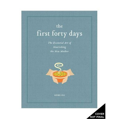 The First Forty Days - by Heng Ou & Amely Greeven & Marisa Belger (Hardcover)