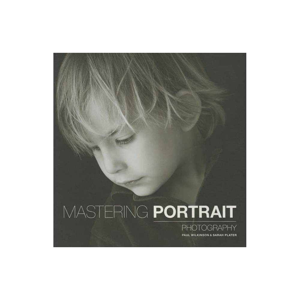 Mastering Portrait Photography By Sarah Plater Paul Wilkinson Paperback