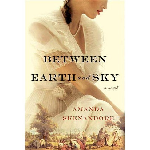Between Earth and Sky -  by Amanda Skenandore (Paperback) - image 1 of 1
