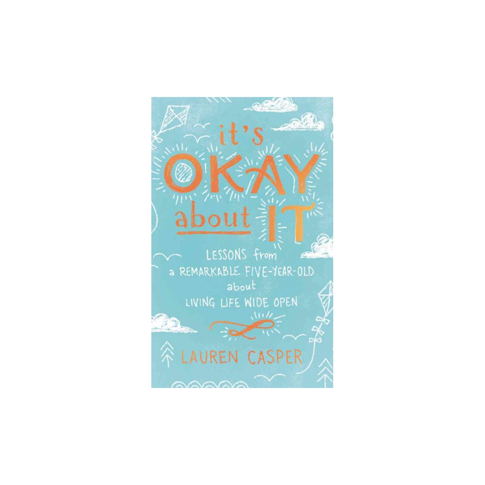 It's Okay About It : Lessons from a Remarkable Five-year-old About Living Life Wide Open (CD/Spoken