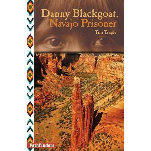 Danny Blackgoat, Navajo Prisoner - (Pathfinders) by  Tim Tingle (Paperback) - image 1 of 1