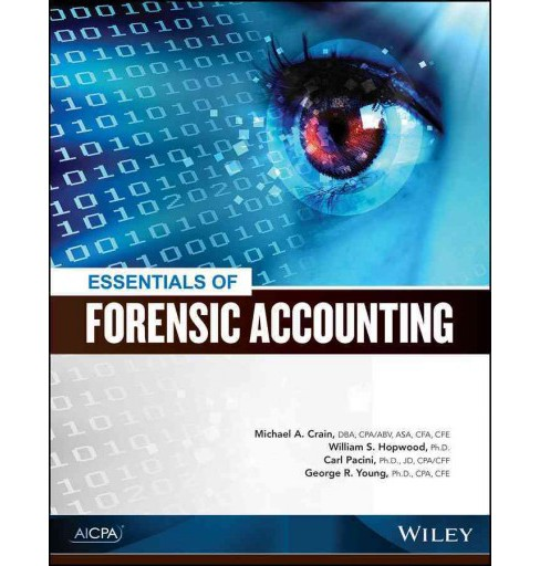 Essentials of Forensic Accounting (Paperback) (Michael A. Crain & Ph.D. William S. Hopwood & Ph.D. Carl - image 1 of 1