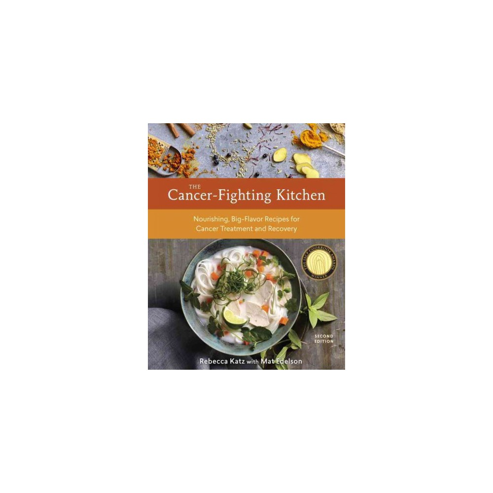 Cancer-Fighting Kitchen : Nourishing, Big-Flavor Recipes for Cancer Treatment and Recovery (Hardcover)