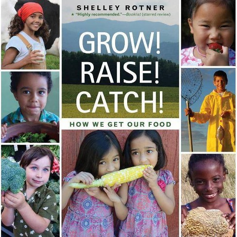Grow! Raise! Catch! - by  Shelley Rotner (Paperback) - image 1 of 1