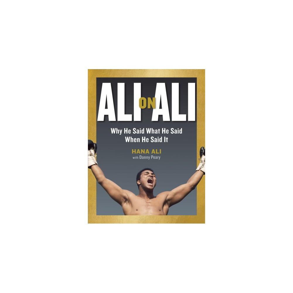 Ali on Ali : Why He Said What He Said When He Said It - by Hana Ali (Hardcover)