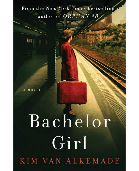 Bachelor Girl -  by Kim van Alkemade (Hardcover) - image 1 of 1