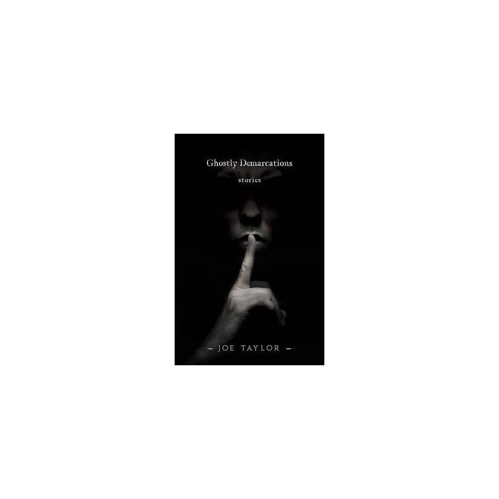 Ghostly Demarcations : Stories - by Joe Taylor (Paperback)