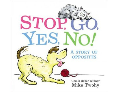 Stop, Go, Yes, No! : A Story of Opposites -  by Mike Twohy (School And Library) - image 1 of 1