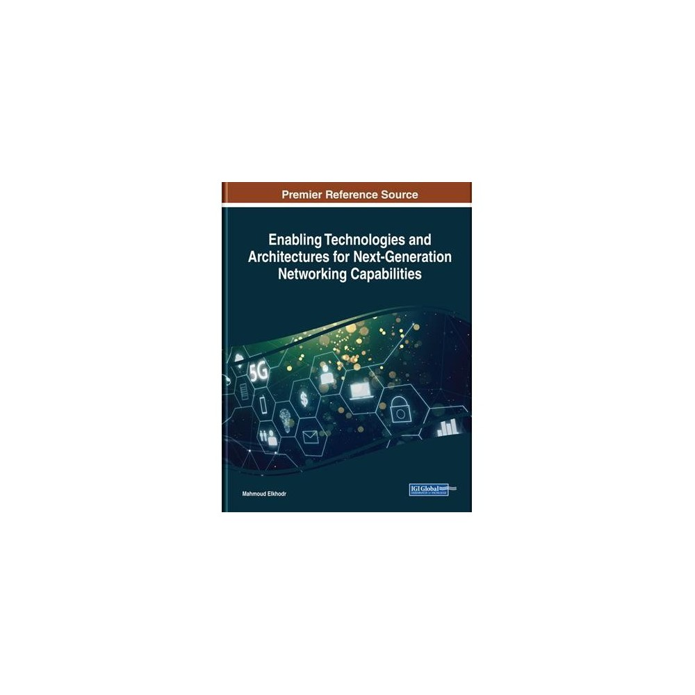 Enabling Technologies and Architectures for Next-generation Networking Capabilities - (Hardcover) Enabling Technologies and Architectures for Next-generation Networking Capabilities - (Hardcover)