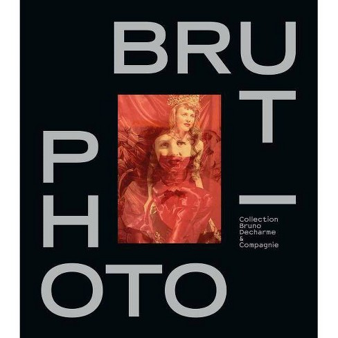 Photo / Brut - by  Bruno Decharme (Hardcover) - image 1 of 1