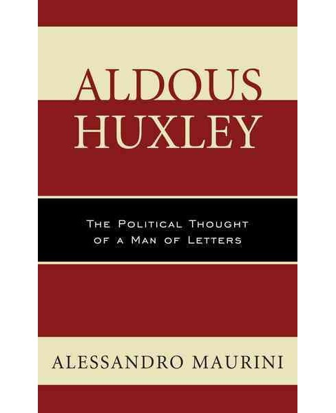 Aldous Huxley : The Political Thought of a Man of Letters (Hardcover) (Alessandro Maurini) - image 1 of 1
