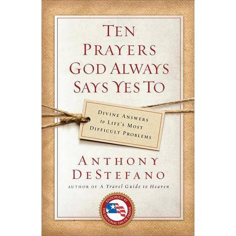 Ten Prayers God Always Says Yes to - by  Anthony DeStefano (Paperback) - image 1 of 1