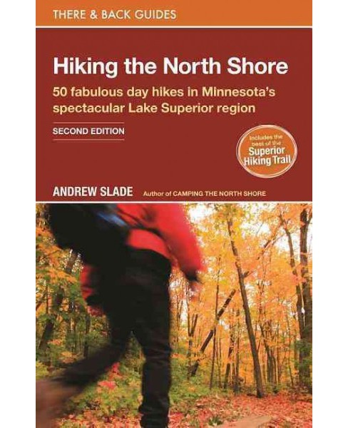 Hiking the North Shore : 50 Fabulous Day Hikes in Minnesota's Spectacular Lake Superior Region - image 1 of 1