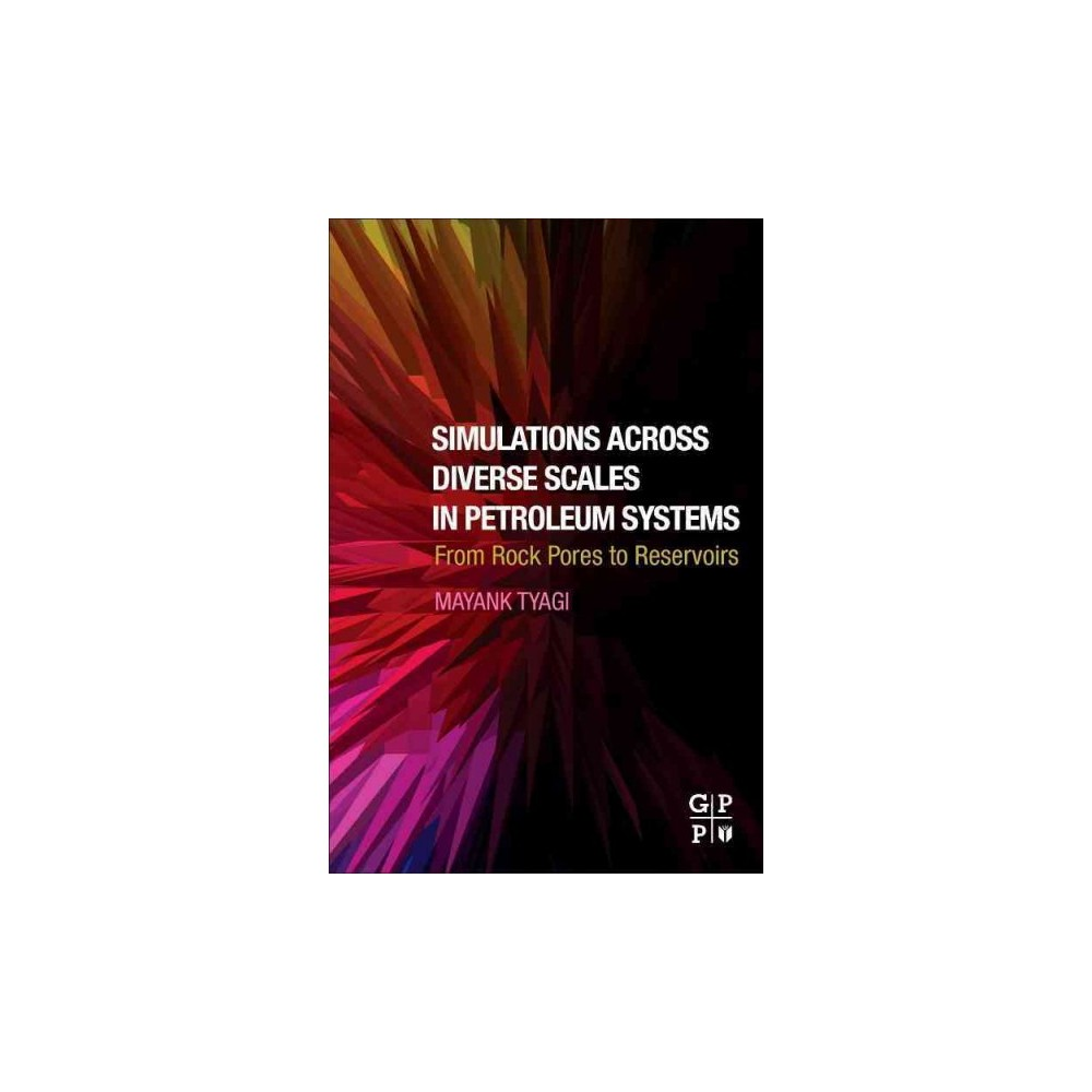 Simulations Across Diverse Scales in Petroleum Systems : From Rock Pores to Reservoirs (Paperback)