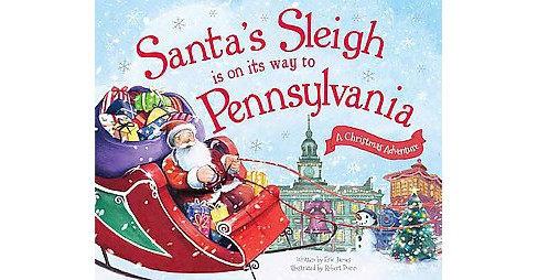 Santa's Sleigh Is on Its Way to Pennsylvania ( A Christmas Adventure) (Hardcover) by Eric James - image 1 of 1