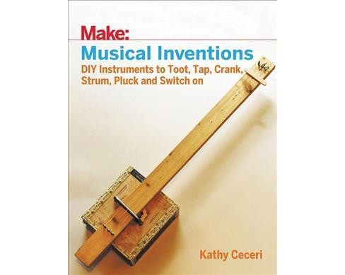 Musical Inventions : DIY Instruments to Toot, Tap, Crank, Strum, Pluck, and Switch On (Paperback) (Kathy - image 1 of 1