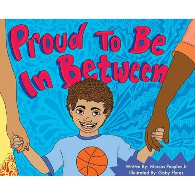Proud To Be In Between - by  Marcus D Peoples (Hardcover)