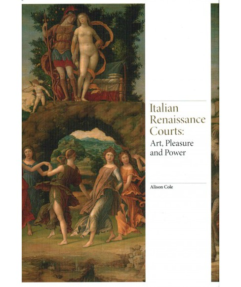 Italian Renaissance Courts : Art, Pleasure and Power (Hardcover) (Alison Cole) - image 1 of 1