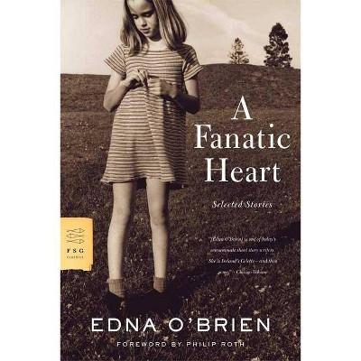 A Fanatic Heart - (FSG Classics) by  Edna O'Brien (Paperback)
