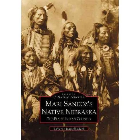 Mari Sandoz's Native Nebraska: The Plains Indian Country - image 1 of 1