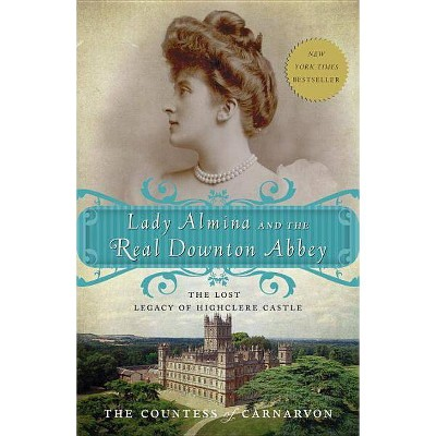 Lady Almina and the Real Downton Abbey (Paperback) by Fiona Countess Of Carnarvon