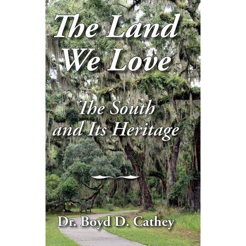 The Land We Love - by  Boyd D Cathey (Hardcover) - image 1 of 1