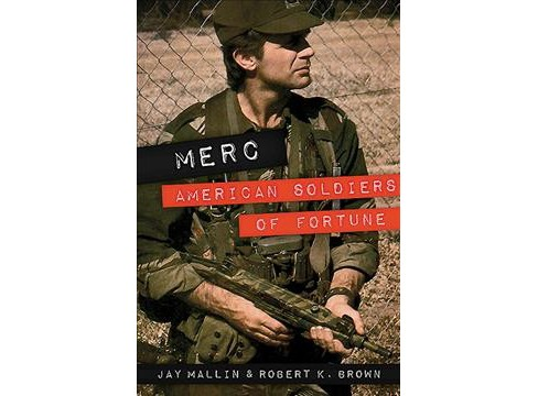 Merc : American Soldiers of Fortune -  Reprint by Jay Mallin & Robert K. Brown (Paperback) - image 1 of 1