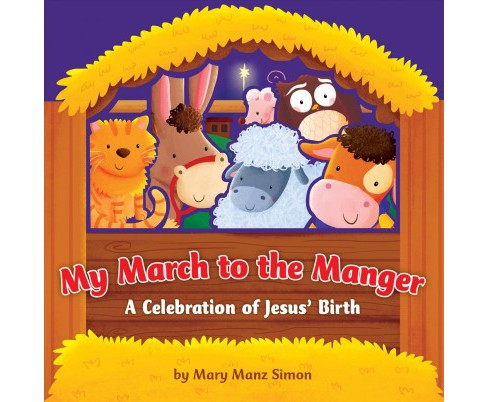 My March to the Manger : A Celebration of Jesus' Birth (Hardcover) (Mary Manz Simon) - image 1 of 1