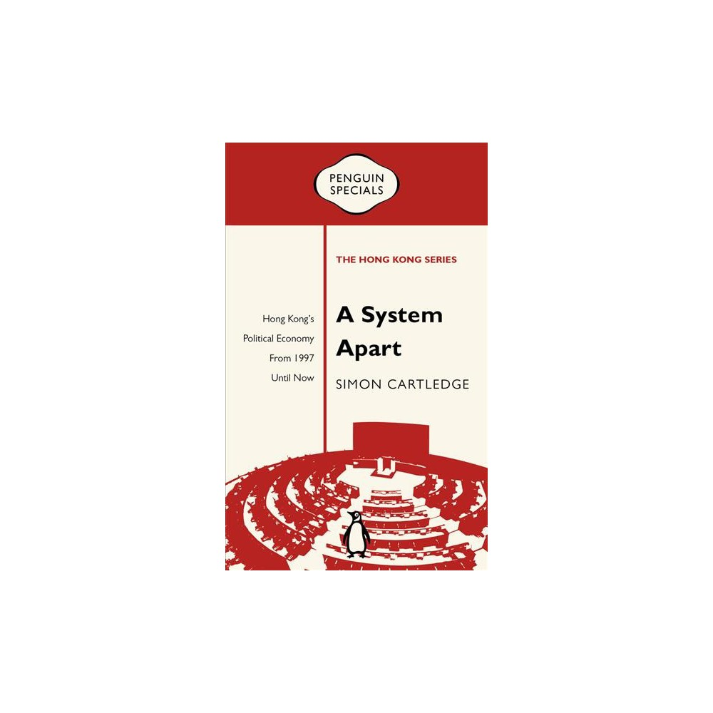 System Apart : Hong Kong's Political Economy from 1997 Until Now - by Simon Cartledge (Paperback)