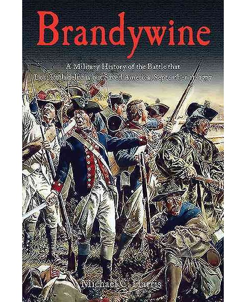 Brandywine : A Military History of the Battle That Lost Philadelphia but Saved America, September 11, - image 1 of 1