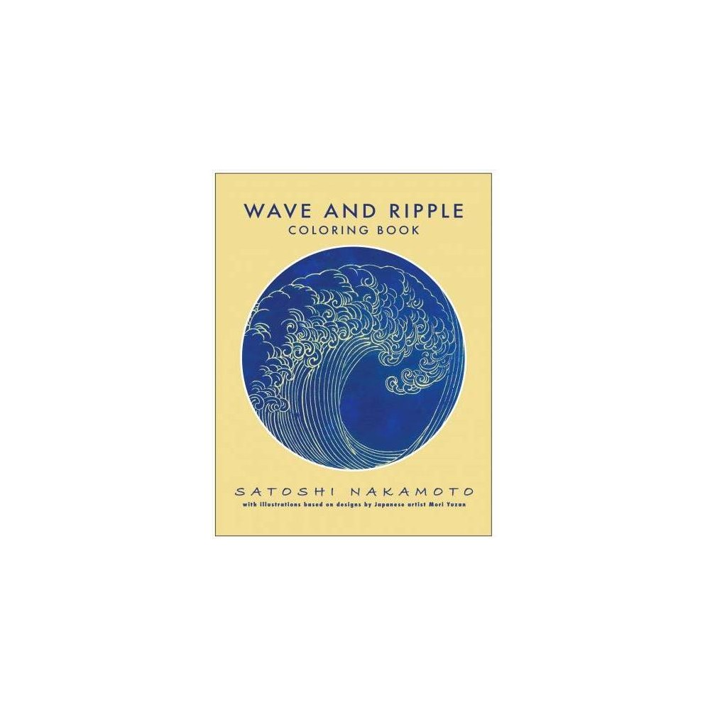 Wave and Ripple Coloring Book - by Satoshi Nakamoto (Paperback)