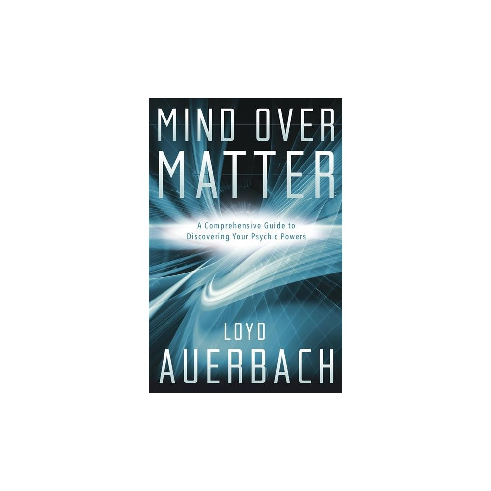 Mind over Matter : A Comprehensive Guide to Discovering Your Psychic Powers (Paperback) (Loyd Auerbach)