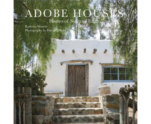 Adobe Houses : Homes of Sun and Earth (Hardcover) (Kathryn Masson) - image 1 of 1