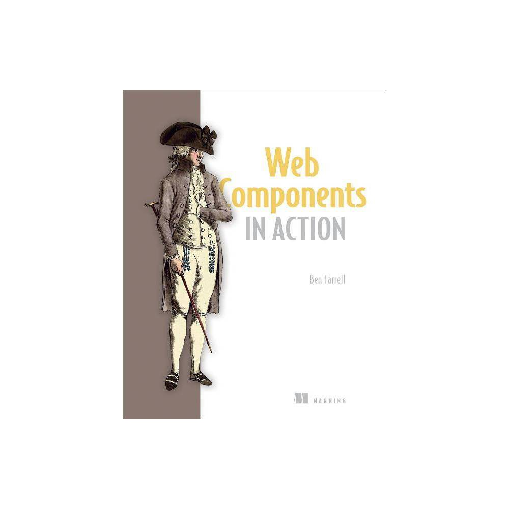 Web Components in Action - by Ben Farrell (Paperback) Web components are a standardized way to build reusable custom elements for web pages and applications using Html, Css, and JavaScript. A web component is well-encapsulated, keeping its internal structure separate from other page elements so they don't collide with the rest of your code. In Web Components in Action you'll learn to design, build, and deploy reusable web components from scratch. Web Components in Action teaches you how to build and use web components without relying on a framework like Polymer. You'll start by learning what goes into a web component, using JavaScript, Html, and Css. After you experiment with a few simple components, you'll learn how to customize them and apply best design practices to maximize reusability and build complete Web Component based applications with strategies that help make your components work together. Purchase of the print book includes a free eBook in Pdf, Kindle, and ePub formats from Manning Publications.