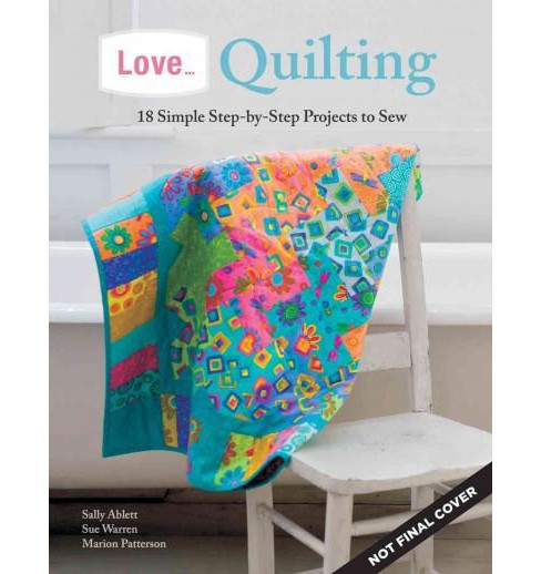 Love... Quilting : 18 Simple Step-by-Step Projects to Sew (Paperback) - image 1 of 1