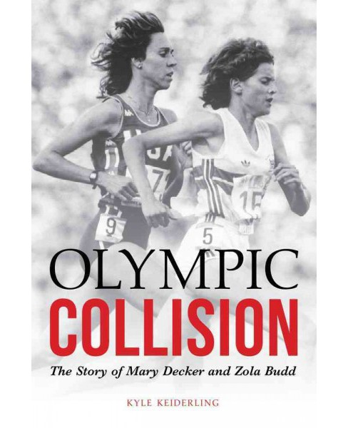 Olympic Collision : The Story of Mary Decker and Zola Budd (Hardcover) (Kyle Keiderling) - image 1 of 1