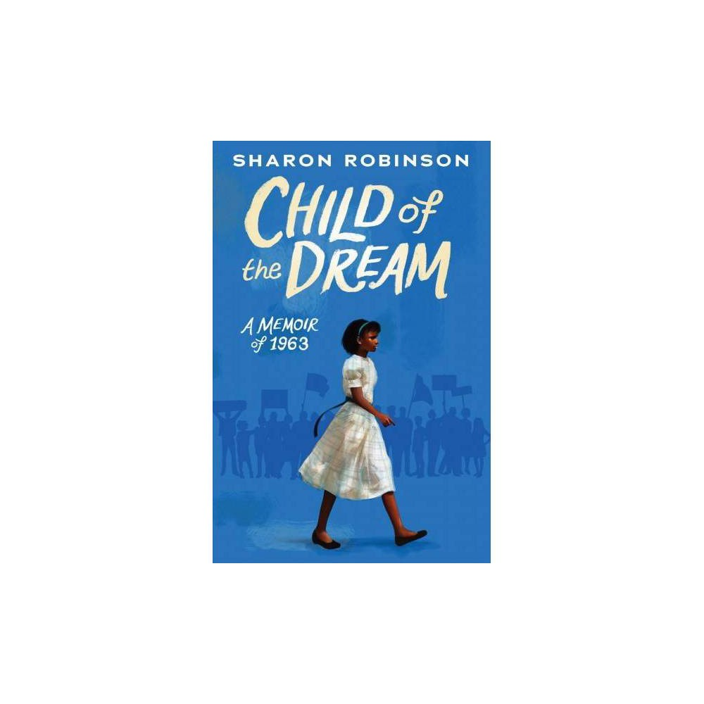 Child of the Dream : A Memoir of 1963 - by Sharon Robinson (Hardcover)