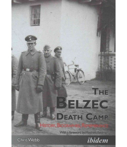 Belzec Death Camp : History, Biographies, Remembrance (Paperback) (Chris Webb) - image 1 of 1