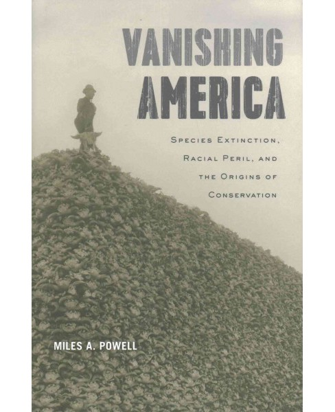 Vanishing America : Species Extinction, Racial Peril, and the Origins of Conservation (Hardcover) (Miles - image 1 of 1