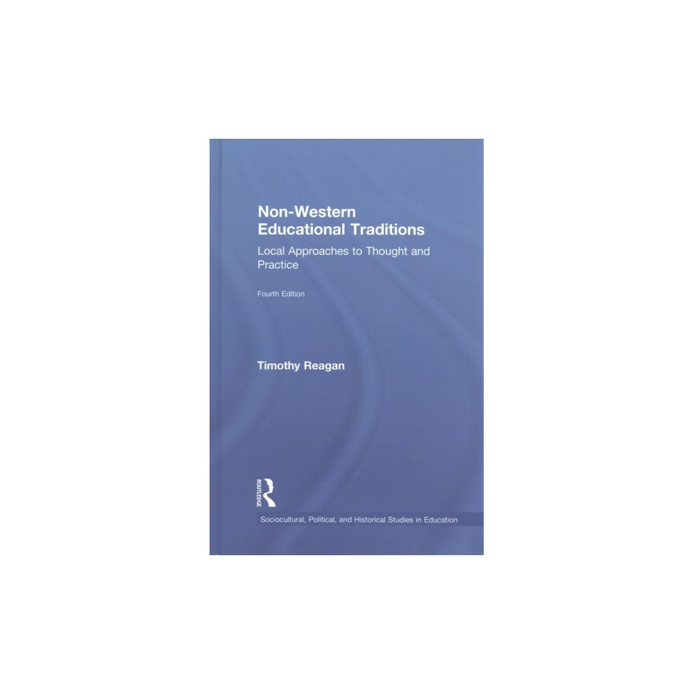Non-Western Educational Traditions : Local Approaches to Thought and Practice (Hardcover) (Timothy
