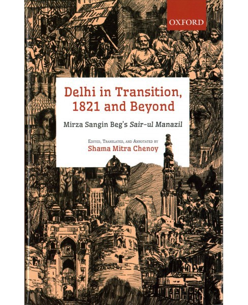 Delhi in Transition, 1821 and Beyond : Mirza Sangin Beg's Sair-ul Manazil (Hardcover) (Shama Mitra - image 1 of 1