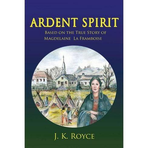 Ardent Spirit - by  J K Royce (Paperback) - image 1 of 1