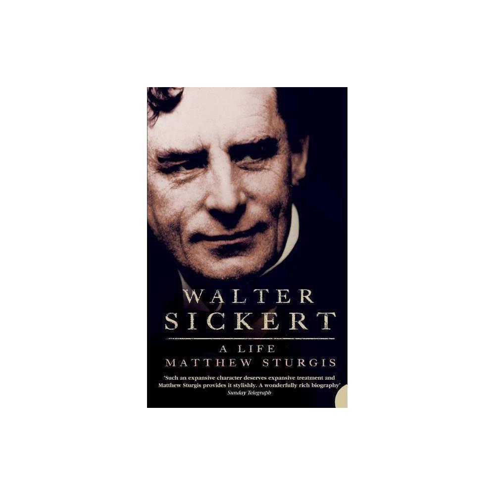 Walter Sickert A Life By Matthew Sturgis Paperback