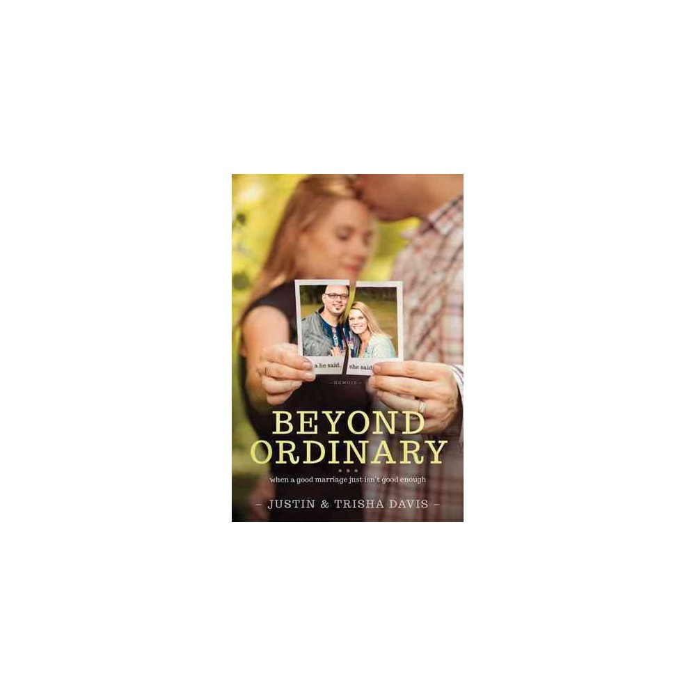 Beyond Ordinary : When a Good Marriage Just Isn't Good Enough (Paperback) (Justin Davis & Trisha Davis)