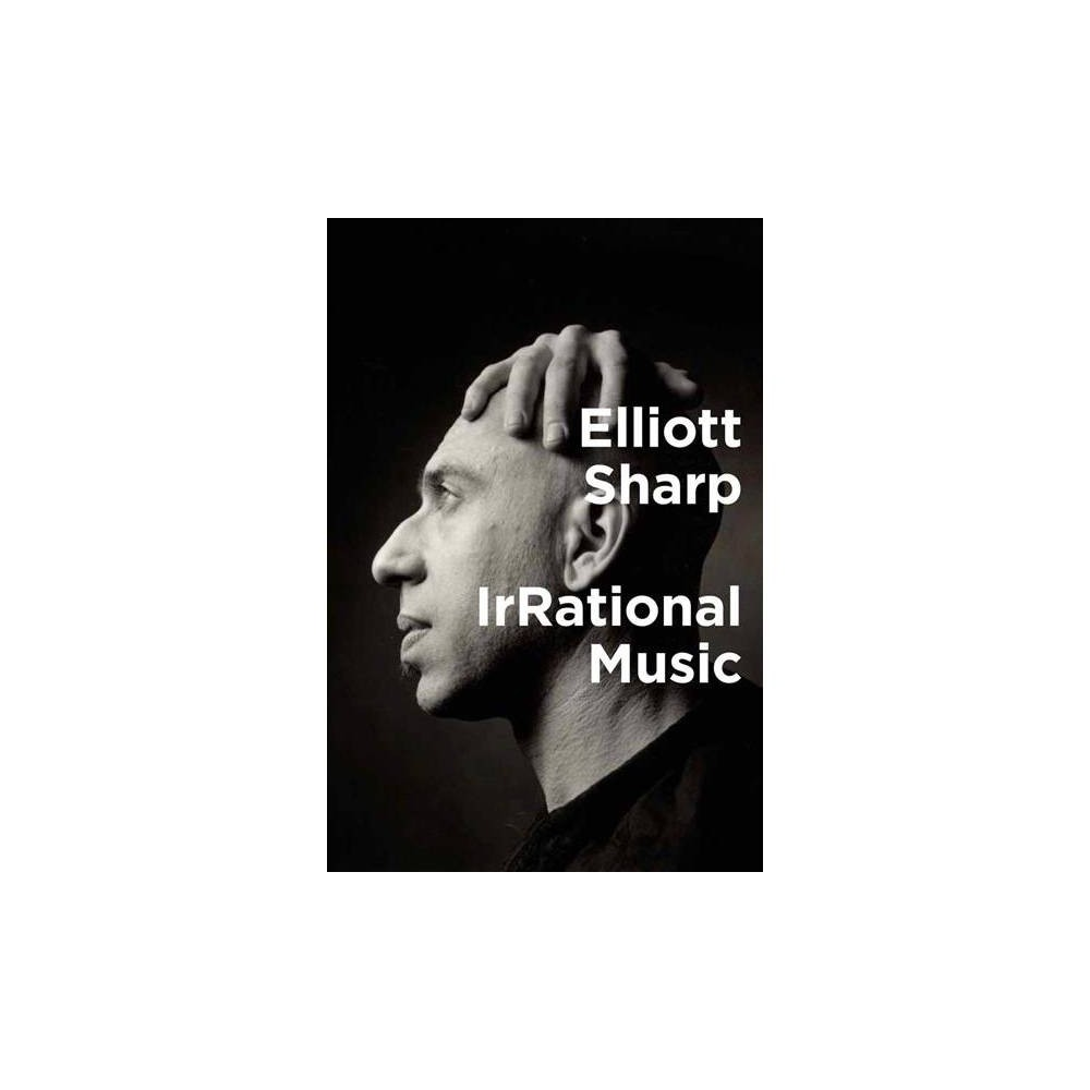 Irrational Music - by Elliott Sharp (Paperback)