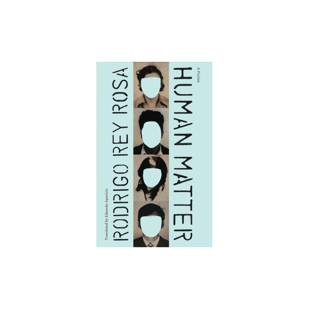 Human Matter : A Fiction - by Rodrigo Rey Rosa (Paperback)
