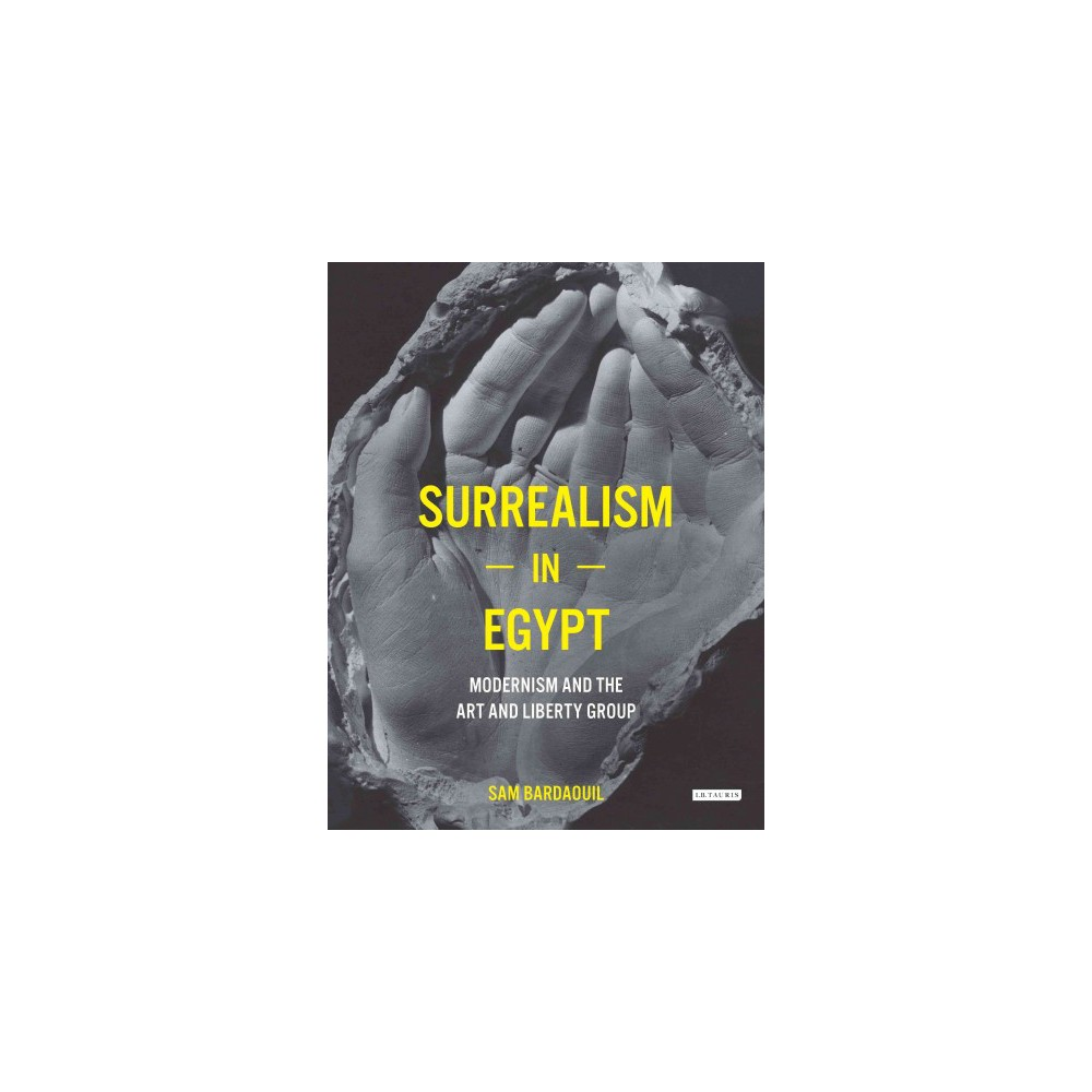 Surrealism in Egypt : Modernism and the Art and Liberty Group (Hardcover) (Sam Bardaouil)
