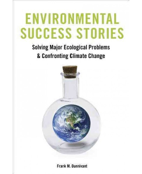 Environmental Success Stories : Solving Major Ecological Problems and Confronting Climate Change - image 1 of 1