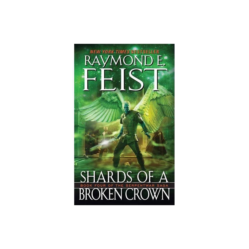 Shards Of A Broken Crown Serpentwar Saga By Raymond E Feist Paperback